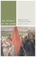 The Republic of the Living: Biopolitics and the Critique of Civil Society