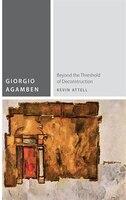 Giorgio Agamben: Beyond the Threshold of Deconstruction