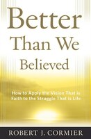 Presuming nothing that both traditional believers and critical-thinking searchers will not find in their hearts, Better Than We Believed presents a strikingly clear concept of faith that answers the unhappiness of people you will recognize:MARK, who struggles with angerIRENE, who battles stressHENRY, who is consumed by hatredGLORIA, who has been betrayedBRIAN, who suffers depressionMARY, who feels trapped by her duty to a loved oneJOY, who can''t get over a loved one''s death, andJAMES, who knows that he is dyingAs we witness this faith applied to these and other serious struggles, we will see how it can transform our own experience, and offer us peace, purpose, and joy.