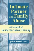 Intimate Partner and Family Abuse: A Casebook of Gender Inclusive Therapy