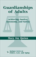 Guardianships of Adults: Achieving Justice, Autonomy, and Safety