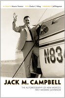 Jack M. Campbell: The Autobiography of New Mexico's First Modern Governor