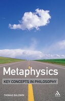 Metaphysics:  Key Concepts in Philosophy: Key Concepts in Philosophy