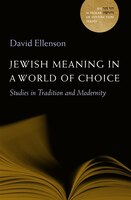Jewish Meaning in a World of Choice: Studies in Tradition and Modernity