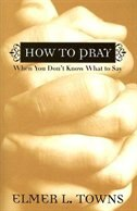 How to Pray When You Dont Know What to Say: More Than 40 Ways To Approach God