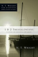 1 and 2 THESSALONIANS: N. T. WRIGHT FOR EVERYONE BIBLE STUDIES
