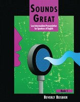 Sounds Great 1: Low Intermediate Pronunciation For Speakers Of English