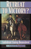 Retreat to Victory?: Confederate Strategy Reconsidered