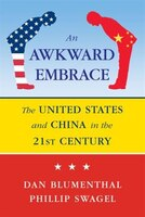Awkward Embrace: The United States And China In The 21st Century