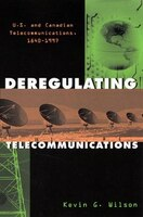 Deregulating Telecommunications: U.S. and Canadian Telecommunications, 1840-1997