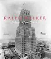 Ralph Walker:  Architect Of The Century