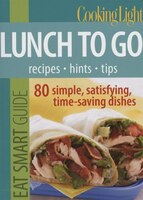 Cooking Light Eat Smart Guide:  Lunch to Go: 80 Simple,