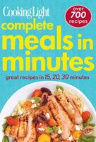 Cooking Light Complete Meals In Minutes: Great Recipes In 15
