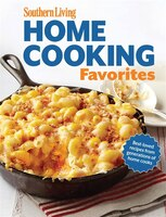 Southern Living Home Cooking Favorites: Over 250 Simple, Delicious Recipes The Whole Family Will Love