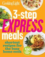 Cooking Light 3-step Express Meals: Easy Weeknight Recipes