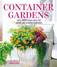 The Southern Living Garden:  Container Gardening: 200 Colorful Designs And Step-by-step Techniques