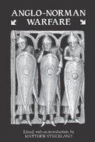 Anglo-norman Warfare:  Studies In Late Anglo-saxon And Anglo-norman Military Organization And Warfare