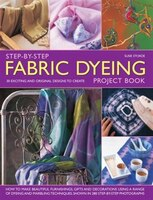 Step-by-step Fabric Dyeing Project Book: 30 Exciting And Original Designs To Create: How To Make Beautiful Furnishings, Gifts And