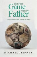 The First Game With My Father: A Story Of Love, Loss, Football & Family