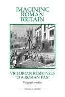 Imagining Roman Britain: Victorian Responses to a Roman Past