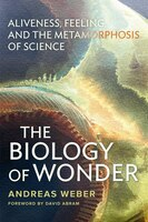 The Biology of Wonder: Aliveness, Feeling and the Metamorphosis of Science