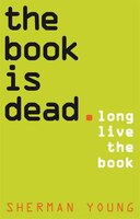 The Book Is Dead (Long Live the Book): Long Live the Book