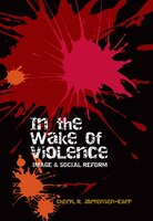 In the Wake of Violence: Image & Social Reform