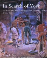 In Search of York: The Slave Who Went to the Pacific with Lewis and Clark, Revised Edition