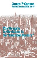 """The Struggle for Socialism in the """"American Century"""": Writings and Speeches, 1945-47"""