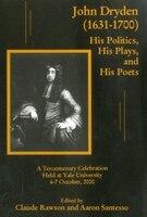 John Dryden 1631-1700: His Politics, His Plays, and His Poets