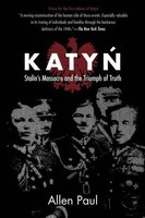 Katyn: Stalin?s Massacre And The Triumph Of Truth