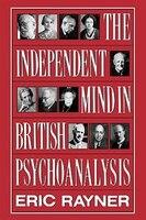 The Independent Mind In British Psychoanalysis - Eric Rayner
