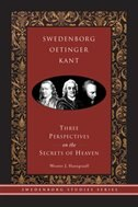 Swedenborg, Oetinger, Kant: Three Perspectives On The Secrets Of Heaven