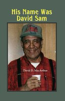 His Name Was David Sam: More Stories from my Life Among the Mille Lacs Band