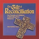The Gift Of Reconciliation:  For Parents Of Children Celebrating First Penance