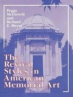 The Revival Styles in American Memorial Art - Peggy Mcdowell, Richard Meyer