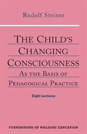 The Child's Changing Consciousness:  The Basis of Pedagogical Practice
