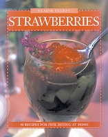 Strawberries: 40 Recipes For Fine Dining At Home