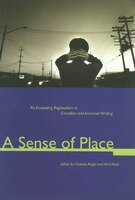 A Sense of Place: Re-evaluating Regionalism in Canadian and American Writing