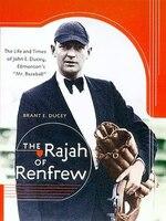The Rajah of Renfrew: The Life and Times of John E. Ducey, Edmonton's Mr. Baseball