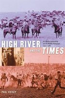 High River and the Times: An Alberta Community and Its Weekly Newspaper, 1905-1966