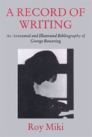 A Record of Writing: An Annotated and Illustrated Bibliography Of George Bowering