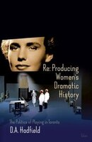 Re: Producing Women's Dramatic History: The Politics of Playing in Toronto