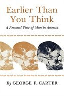 Earlier Than You Think:  A Personal View of Man in America - George F. Carter