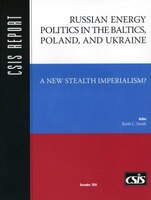 Russian Energy Politics In The Baltics, Poland, And Ukraine: A New Stealth Imperialism?