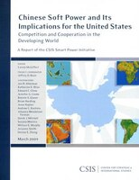 Chinese Soft Power And Its Implications For The United States: Competition And Cooperation In The Developing World