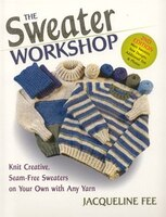 Sweater Workshop, Sewn: Knit Creative, Seam-Free Sweaters on Your Own with Any Yarn