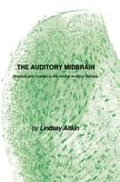 The Auditory Midbrain: Structure and Function in the Central Auditory Pathway