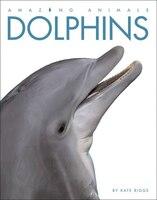 Amazing Animals: Dolphins