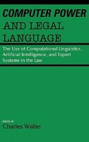 Computer Power And Legal Language: The Use Of Computational Linguistics, Artificial Intelligence, And Expert Systems In The Law